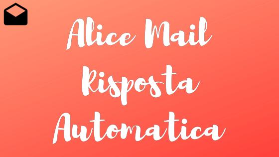 alice mail risposta automatica